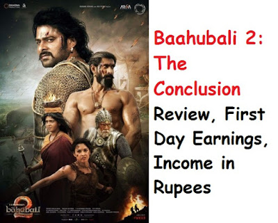 Baahubali 2: The Conclusion Review, First Day Earnings, Income in Rupees