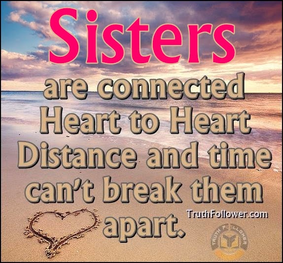 Distance And Time Quotes: Sisters Are Connected Heart To Heart Distance And Time Can