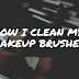 How I Clean My Makeup Brushes - Updated Version