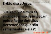 """Mateus 19: 14 Então disse Jesus: """"Deixem vir a mim as crianças e não as impeçam; pois o Reino dos céus pertence aos que são semelhantes a elas"""". facebook.com/livrodeus"""