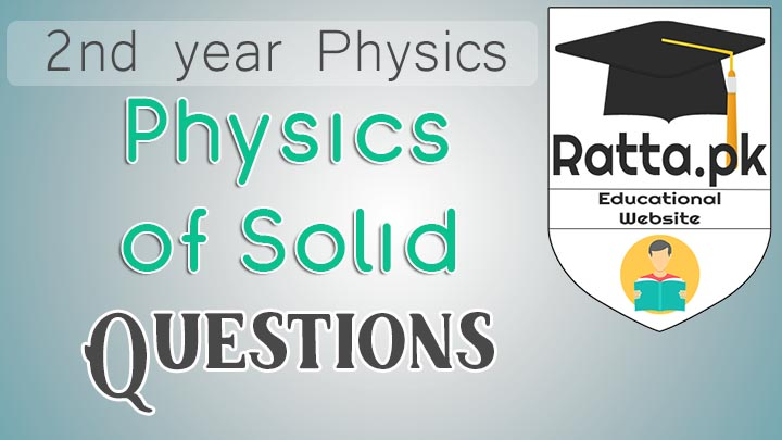 2nd Year Physics Chapter 17 Physics of Solids Short Questions Notes