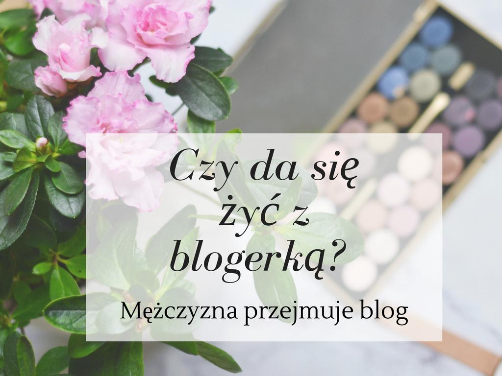 Jak żyć z blogerką?