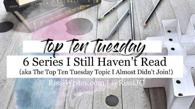 Top Ten Tuesday | 6 Series I Still Haven't Read (aka The Top Ten Tuesday Topic I Almost Didn't Join!)