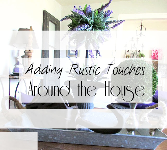 How to add touches of rustic to the home.