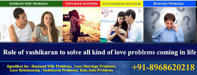 Role Of Vashikaran To Solve All Kind Of Love Problems Coming In Life
