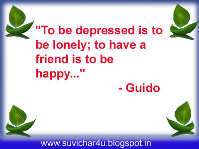 To be depressed is to be lonely to have a friend is to be happy.