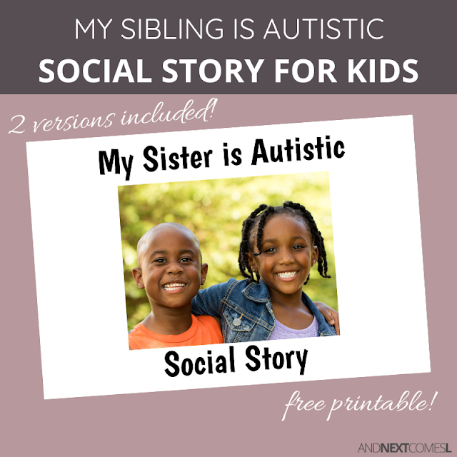 Free printable social story for sibling of child with autism, written in identify-first language (i.e., autistic vs. has autism)