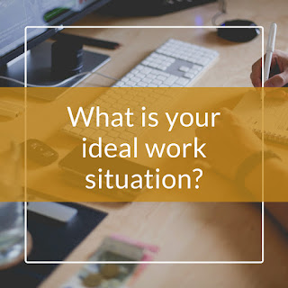What is your ideal work situation?