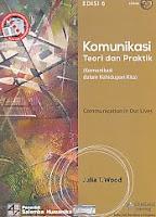 Judul Buku : KOMUNIKASI TEORI DAN PRAKTIK (Komunikasi dalam Kehidupan Kita) Edisi 6, CD Book Pengarang : Julia T. Wood Penerbit : Salemba Humanika