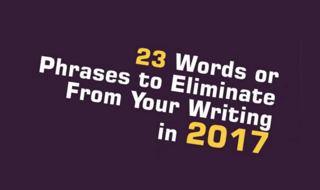 23 Words or Phrases to Eliminate From Your Writing Today