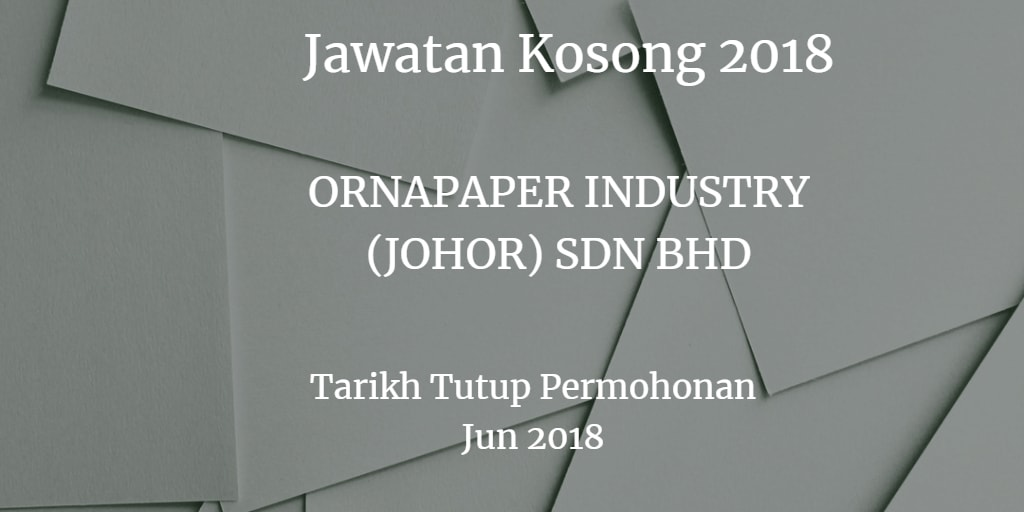 Jawatan Kosong ORNAPAPER INDUSTRY (JOHOR) SDN BHD Jun 2018