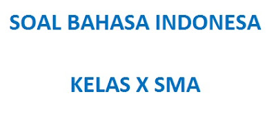 Berikut ini merupakan contoh soal Pilihan Ganda Pelajaran Bahasa Indonesia kelas 10 semester 2 (genap) Kurikulim 2013 beserta jawabannya, untuk siswa SMA/MA/MAK/SMK/Sederajat.