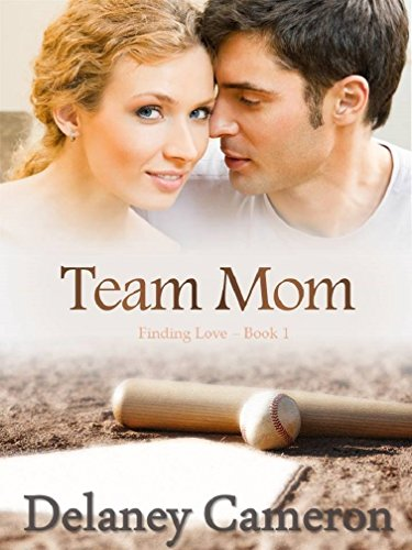 Team Mom (Finding Love Book 1) by Delaney Cameron