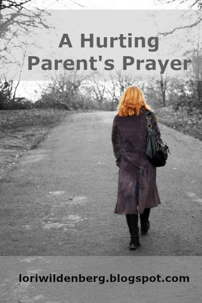 A Hurting Parents Prayer Lori Wildenberg