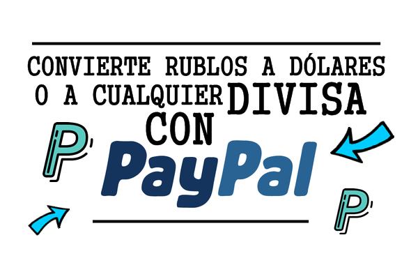 Como cambiar rublos o cualquier divisa a dólares en Paypal