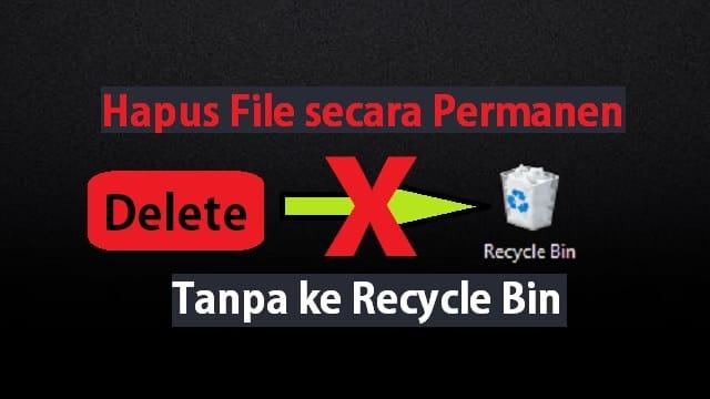 Cara menghapus File secara permanen tanpa memindahkannya ke Recycle Bin 1