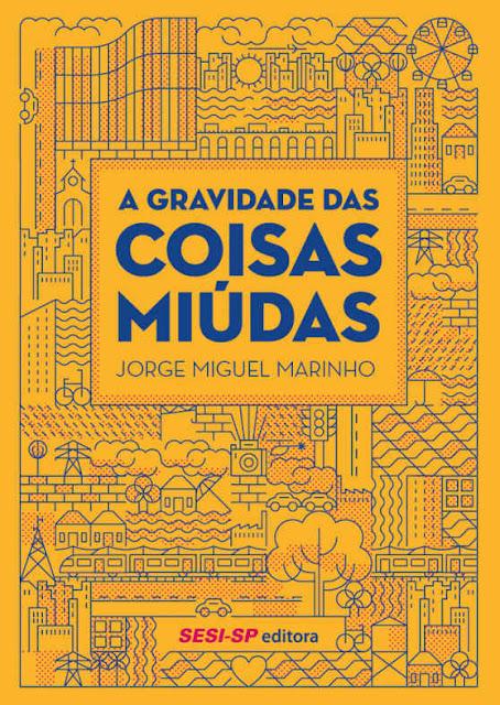 A gravidade das coisas miúdas - Jorge Miguel Marinho