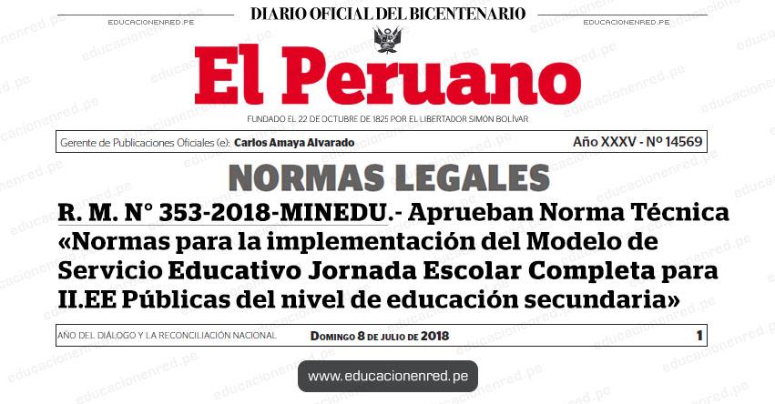 R. M. N° 353-2018-MINEDU - Aprueban Norma Técnica «Normas para la implementación del Modelo de Servicio Educativo Jornada Escolar Completa para las Instituciones Educativas Públicas del nivel de educación secundaria» www.minedu.gob.pe