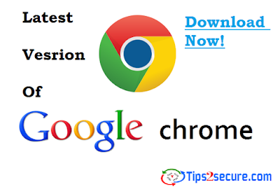 Download latest version of Google chrome browser