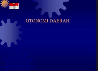Penjelasan Tentang Nilai,Dimensi,dan Prinsip Otonomi Daerah di Indonesia