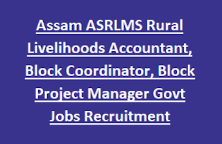 Assam ASRLMS Rural Livelihoods Accountant, Block Coordinator, Block Project Manager, Functional Expert Govt Jobs Recruitment 2017