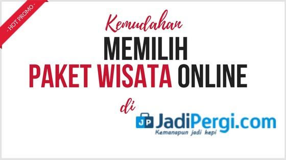Pilih  Paket Wisata Online Dengan Mudah di JadiPergi.com