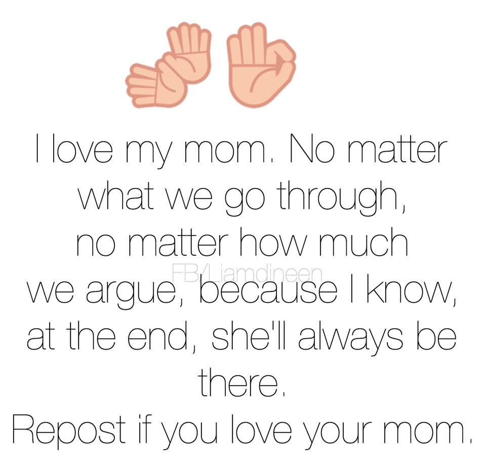 I love my mom No matter what we go through no matter how much we argue because i know at the end she ll always be there Repost if you love your mom
