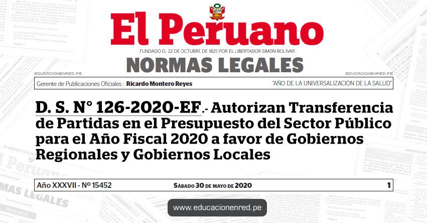 D. S. N° 126-2020-EF.- Autorizan Transferencia de Partidas en el Presupuesto del Sector Público para el Año Fiscal 2020 a favor de Gobiernos Regionales y Gobiernos Locales