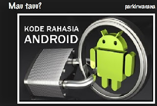 Kumpulan Kode-Kode Rahasia Smartphone (HP) Android Lengkap