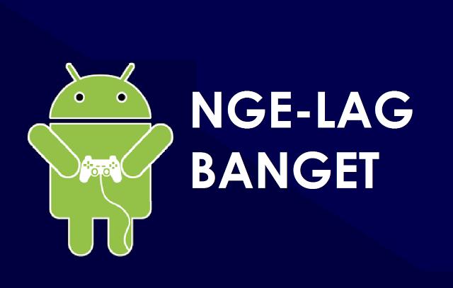 Cara Agar Lancar Bermain Game di Android Tanpa Lag 5 Cara Agar Lancar Bermain Game di Android Tanpa Lag