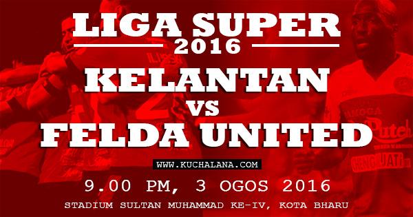 Liga Super 2016 : Kelantan vs Felda United