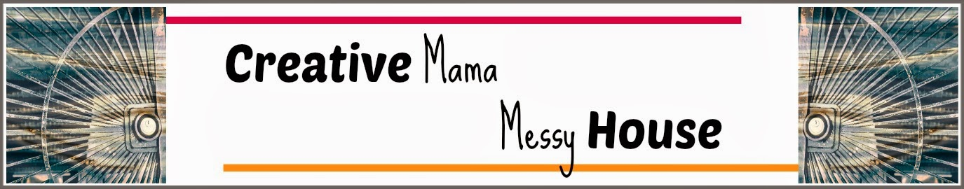 Creative Mama, Messy House