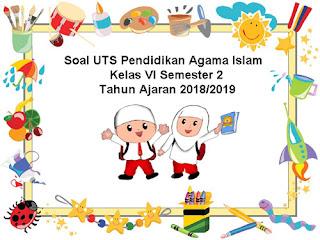 Contoh Soal UTS PAI (Pendidikan Agama Islam) Kelas 6 Semester 2 Tahun 2018/2019