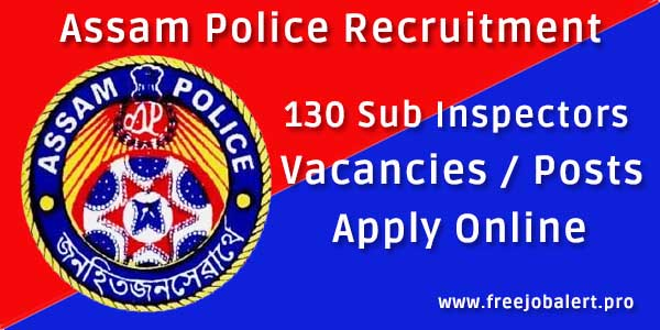 assam police recruitment 2018 for 130 sub inspector posts vacancies apply online