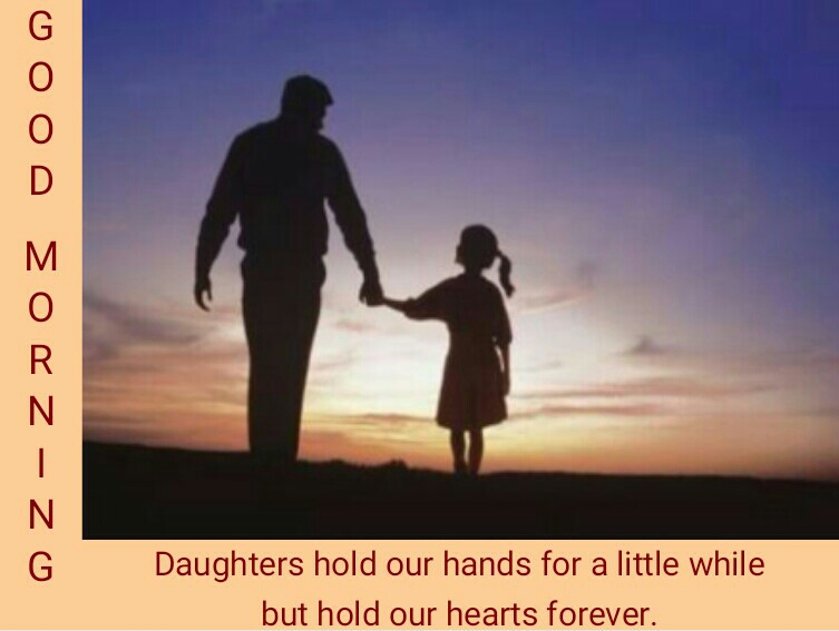 Good Morning Quote Daughter Hold Our Hands For A Little While But