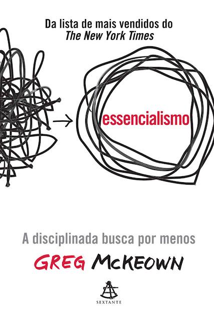 Essencialismo: A disciplinada busca por menos Greg McKeown