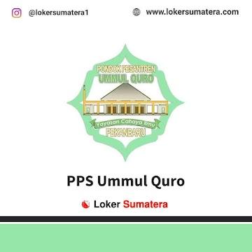 Lowongan Kerja Pekanbaru, PPS Ummul Quro Juni 2021