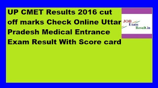 UP CMET Results 2016 cut off marks Check Online Uttar Pradesh Medical Entrance Exam Result With Score card