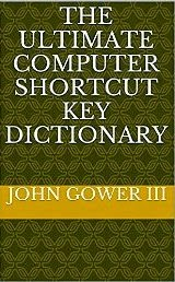 The Ultimate Computer Shortcut Key Dictionary
