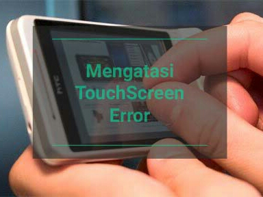 5 Cara Alternatif Mengatasi Touchscreen Android Error