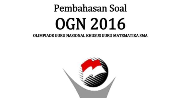 Pembahasan Soal Olimpiade Guru Nasional  Arsip OSN:  Pembahasan Soal OGN Matematika SMA 2016 Tingkat Provinsi
