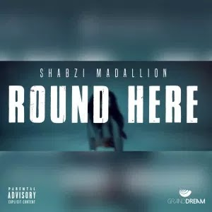 AUDIO + VIDEO: SHABZI MADALLION – ROUND HERE [FREESTYLE]