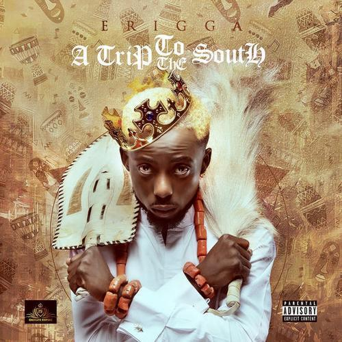 Album] Erigga – A Trip To The South (13 Tracks) | Naijamp3zone