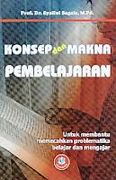 Judul : KONSEP DAN MAKNA PEMBELAJARAN Pengarang : Prof. Dr. Syaiful Sagala, M.Pd. Penerbit : Alfabeta, Bandung