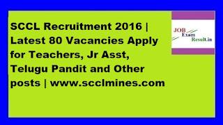 SCCL Recruitment 2016 | Latest 80 Vacancies Apply  for Teachers, Jr Asst, Telugu Pandit and Other posts | www.scclmines.com