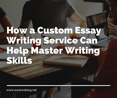 How a Custom Essay Writing Service Can Help Master Writing Skills