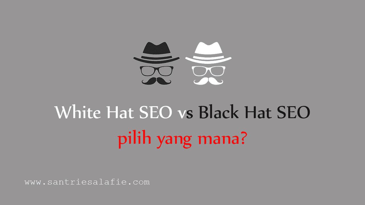 White Hat SEO vs Black Hat SEO Pilih Yang Mana? by Santrie Salafie
