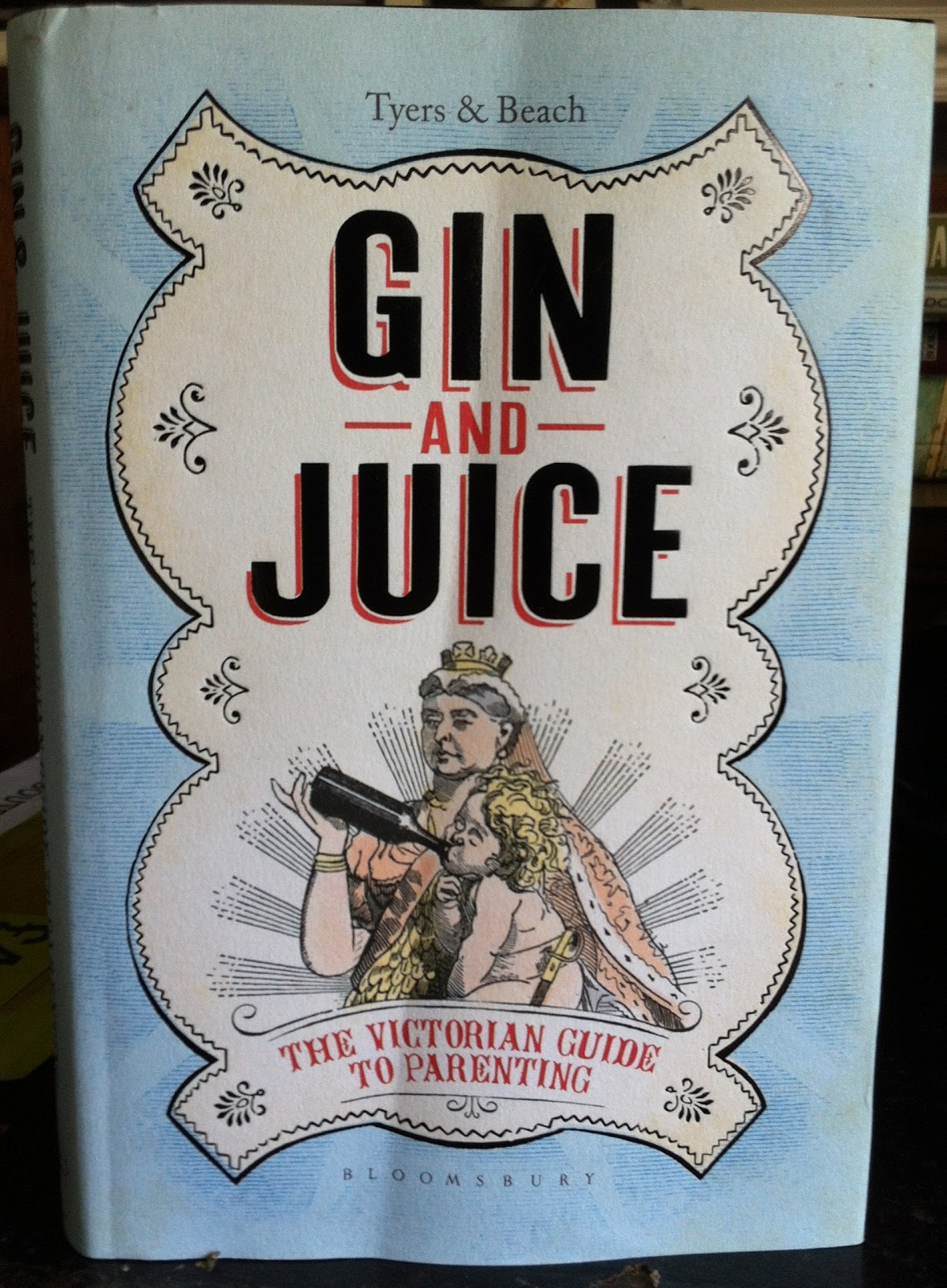 THE VIRTUAL VICTORIAN: 'GIN AND JUICE: THE VICTORIAN GUIDE
