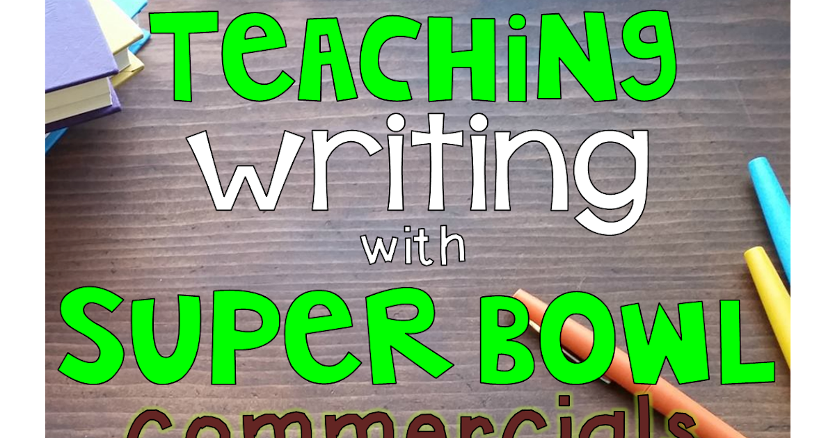 teaching writing  super bowl commercials  deserves  learn