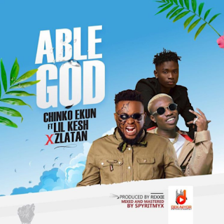 "Audio:Chinko Ekun – ""Able God"" f. Lil Kesh & Zlatan"